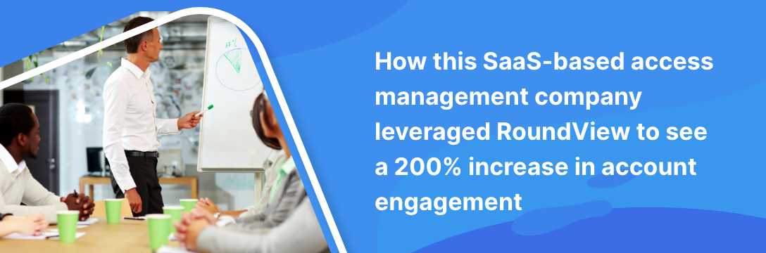 How this SaaS-based access management company leveraged RoundView to see a 200% increase in account engagement